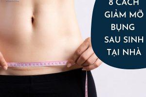 Cách giảm mỡ bụng sau sinh mổ tại nhà hiệu quả nhất – Bí quyết lấy lại vóc dáng thon gọn mảnh mai trong thời gian siêu tốc