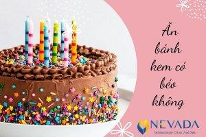 1 cái bánh kem sinh nhật bao nhiêu calo? Ăn bánh kem có béo không?